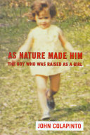 As nature made him : the boy who was raised as a girl /