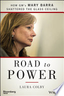 Road to power : how GM's Mary Barra shattered the glass ceiling /