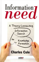 Information need : a theory connecting information search to knowledge formation /