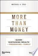 More than money : a guide to sustaining wealth and preserving the family /