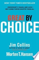 Great by choice : uncertainty, chaos, and luck : why some thrive despite them all /