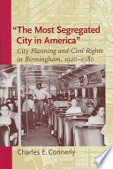 """The most segregated city in America"" : city planning and civil rights in Birmingham, 1920-1980 /"