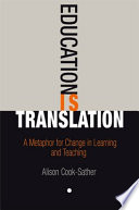 Education is translation : a metaphor for change in learning and teaching /