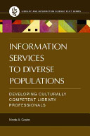 Information services to diverse populations : developing culturally competent library professionals /