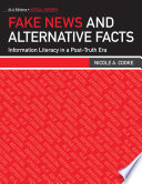 Fake news and alternative facts : information literacy in a post-truth era /