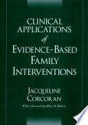 Clinical applications of evidence-based family interventions /