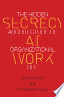 Secrecy at work : the hidden architecture of organizational life /