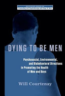 Dying to be men : psychosocial, environmental, and biobehavioral directions in promoting the health of men and boys /