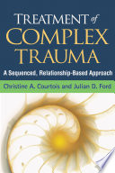 Treatment of complex trauma : a sequenced, relationship-based approach /