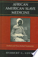 African American slave medicine : herbal and non-herbal treatments /