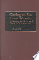 Closing an era : historical perspectives on modern archives and records management /