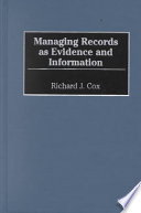 Managing records as evidence and information /