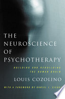 The neuroscience of psychotherapy : building and rebuilding the human brain /