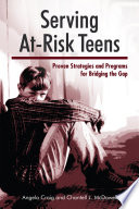 Serving at-risk teens : proven strategies and programs for bridging the gap /