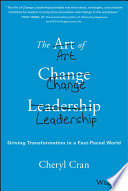 The art of change leadership : driving transformation in a fast-paced world /