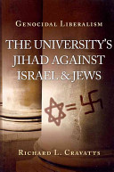 Genocidal liberalism : the university's jihad against Israel and Jews /