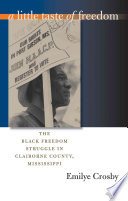 A little taste of freedom : the Black freedom struggle in Claiborne County, Mississippi /