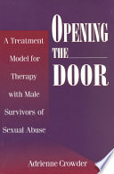Opening the door : a treatment model for therapy with male survivors of sexual abuse /