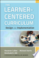 The learner-centered curriculum : design and implementation /