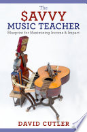 The savvy music teacher : blueprint for maximizing income and impact /