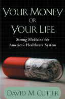 Your money or your life : strong medicine for America's health care system /