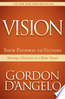 Vision : your pathway to victory : sharing a direction to a better future /