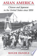 Asian America : Chinese and Japanese in the United States since 1850 /