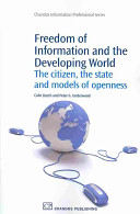 Freedom of information and the developing world : the citizen, the state and models of openness /