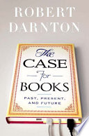 The case for books : past, present, and future /