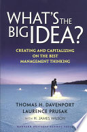 What's the big idea? : creating and capitalizing on the best management thinking /
