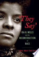 They say : Ida B. Wells and the reconstruction of race /