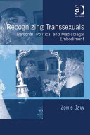 Recognizing transsexuals : personal, political, and medicolegal embodiment /