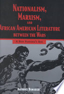Nationalism, Marxism, and African American literature between the wars : a new Pandora's box /