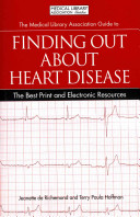The Medical Library Association guide to finding out about heart disease : the best print and electronic resources /