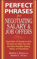 Perfect phrases for negotiating salary and job offers : hundreds of ready-to-use phrases to help you get the best possible salary, perks, or promotion /