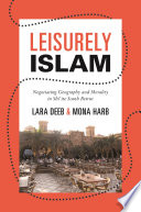 Leisurely Islam : negotiating geography and morality in Shi'ite South Beirut /