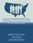 Social work practice with refugee and immigrant youth in the United States /