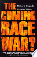 The coming race war? : and other apocalyptic tales of America after affirmative action and welfare /