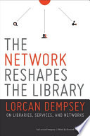 The network reshapes the library : Lorcan Dempsey on libraries, services and networks /