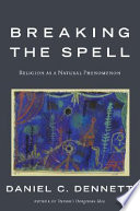 Breaking the spell : religion as a natural phenomenon /