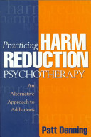 Practicing harm reduction psychotherapy : an alternative approach to addictions /