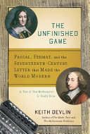 The unfinished game : Pascal, Fermat, and the seventeenth-century letter that made the world modern /