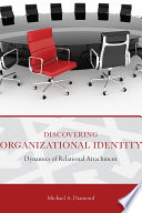 Discovering organizational identity : dynamics of relational attachment /