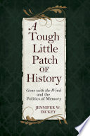 A tough little patch of history : gone with the wind and the politics of memory /