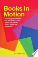 Books in motion : connecting preschoolers with books through art, games, movement, music, playacting, and props /
