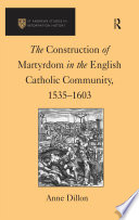 The construction of martyrdom in the English Catholic community, 1535-1603 /