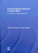 Practice-based research in social work : a guide for reluctant researchers /