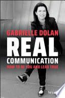 Real communication : how to be you and lead true /
