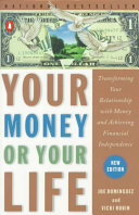 Your money or your life : transforming your relationship with money and achieving financial independence /