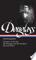 Autobiographies : Narrative of the life of Frederick Douglass, an American slave ; My bondage and my freedom ; Life and times of Frederick Douglass /
